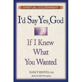 I'd Say  -Yes - God - If I Knew What You Wanted - Spiritual Discernment