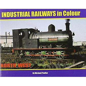 Industrial Railways in Colour - North West - The North West by Michael