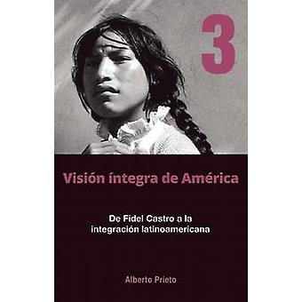 De Fidel Castro a La Intergracion Latinoamerica - Vision Integra De Am