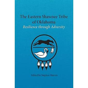 The Eastern Shawnee Tribe of Oklahoma - Resilence Through Adversity by