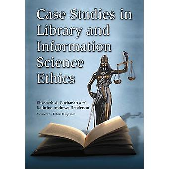 Case Studies in Library and Information Science Ethics by Elizabeth A