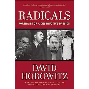 Radicals - Portraits of a Destructive Passion by David Horowitz - 9781