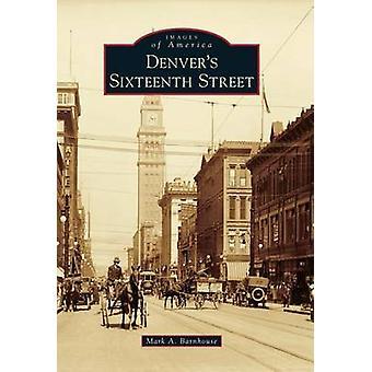 Denver's Sixteenth Street by Mark A Barnhouse - 9780738581026 Book