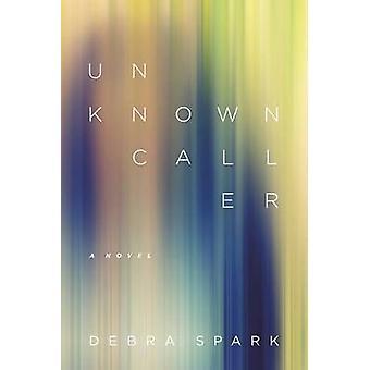 Unknown Caller by Debra Spark - 9780807164693 Book