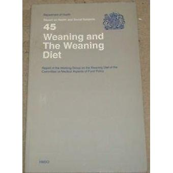Weaning and the Weaning Diet  Report of the Working Group on the Weaning Diet of the Committee on Medical Aspects of Food Policy by Dept of Health