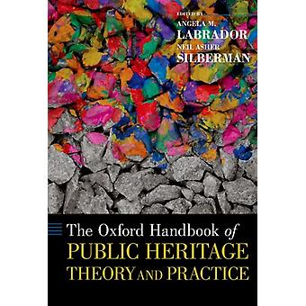 Oxford Handbook of Public Heritage Theory and Practice by Angela Labrador