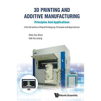 3d Printing And Additive Manufacturing Principles And Appli by Chee Kai Chua