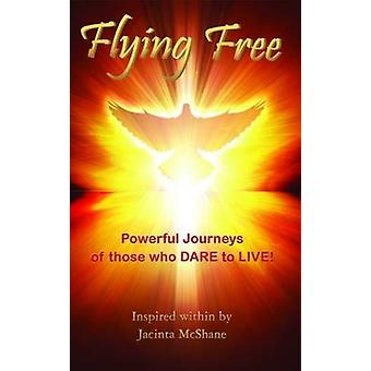 Flying Free Choosing To Thrive Through Cancer by McShane & Jacinta