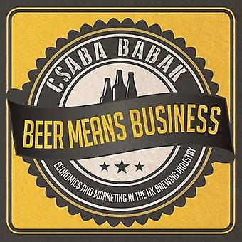 Beer Means Business  Economics and Marketing in the UK Brewing Industry by Babak & Csaba