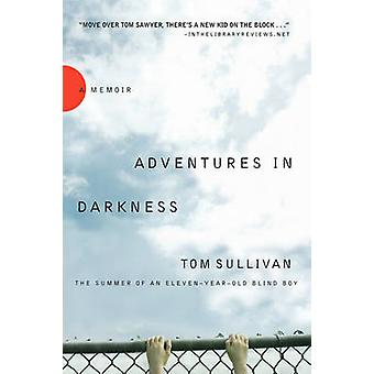 Adventures in Darkness Memoirs of an ElevenYearOld Blind Boy by Sullivan & Tom