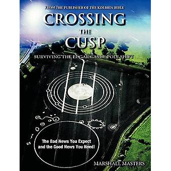Crossing the Cusp Surviving the Edgar Cayce Pole Shift by Masters & Marshall