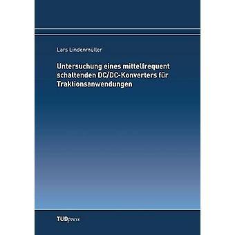Untersuchung eines mittelfrequent schaltenden DCDCKonverters fr Traktionsanwendungen by Lindenmller & Lars