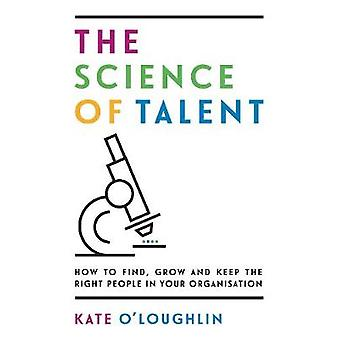 The Science of Talent - How to find - grow and keep the right people i