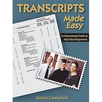 Transcripts Made Easy The Homeschoolers Guide to High School Paperwork by Campbell & Janice