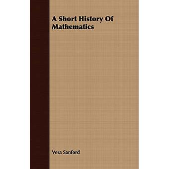 A Short History Of Mathematics by Sanford & Vera