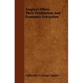 Tropical Fibres  Their Production And Economic Extraction by Squier & Ephraim George