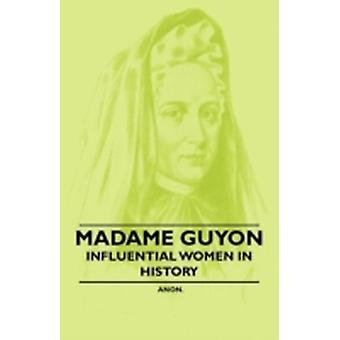 Madame Guyon  Influential Women in History by Anon