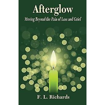 Afterglow Moving Beyond the Pain of Loss and Grief by Richards & F.L.