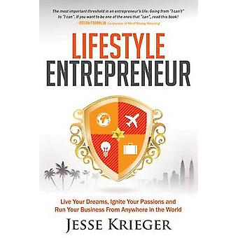 Lifestyle Entrepreneur Live Your Dreams Ignite Your Passions and Run Your Business from Anywhere in the World by Krieger & Jesse