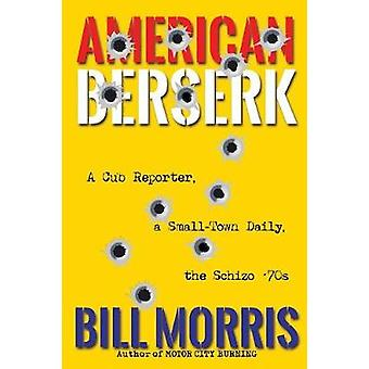 American Berserk A Cub Reporter a SmallTown Daily the Schizo 70s by Morris & Bill