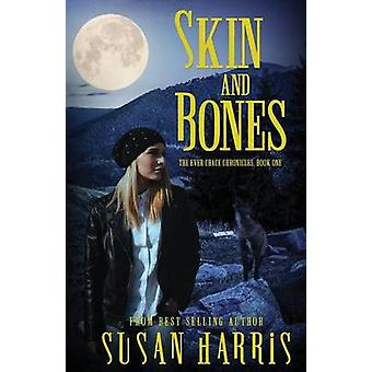 Skin and Bones The Ever Chace Chronicles Book One by Harris & Susan