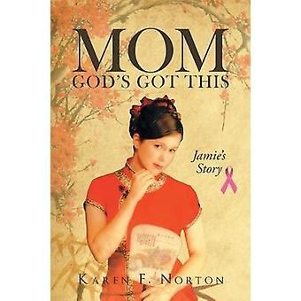 Mom Gods Got This  Jamies Story by Norton & Karen F.