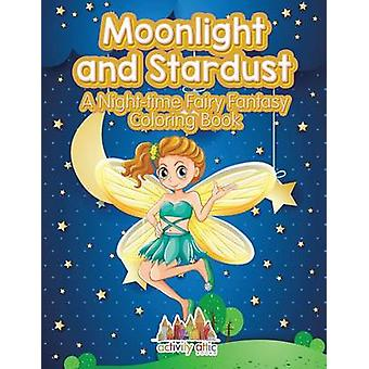 Moonlight and Stardust A Nighttime Fairy Fantasy Coloring Book by Activity Attic Books