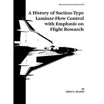 A History of SuctionType LaminarFlow Control with Emphasis on Flight Research. Monograph in Aerospace History No. 13 1999 by Braslow & Albert L.
