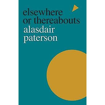 Elsewhere or Thereabouts by Paterson & Alasdair