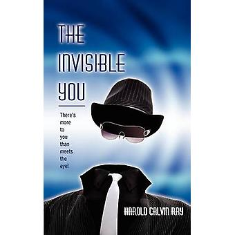 The Invisible You Theres More to You Than Meets the Eye by Ray & Harold Calvin
