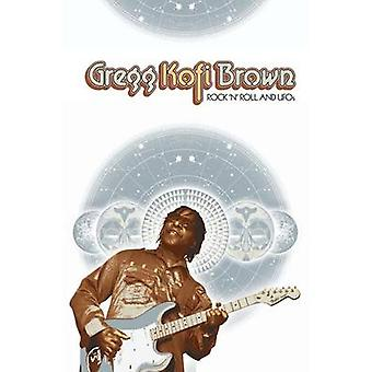 Rock and Roll and UFOs by Brown & Gregg Kofi
