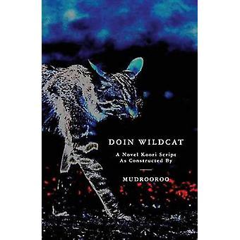 Doin Wildcat A Novel Koori Script as Constructed by Mudrooroo by Mudrooroo