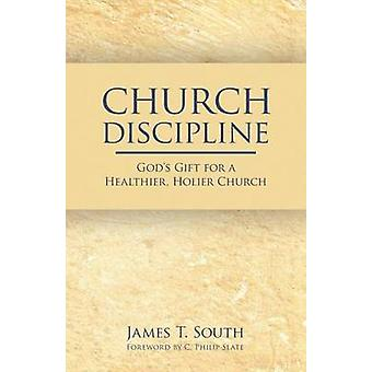 Church Discipline Gods Gift for a Healthier Holier Church by South & James T.