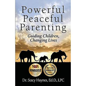 Powerful Peaceful Parenting Guiding Children Changing Lives by Haynes & Stacy