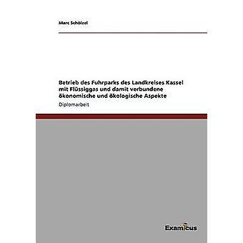 Betrieb des Fuhrparks des Landkreises Kassel mit Flssiggas und damit verbundene konomische und kologische Aspekte by Schlzel & Marc