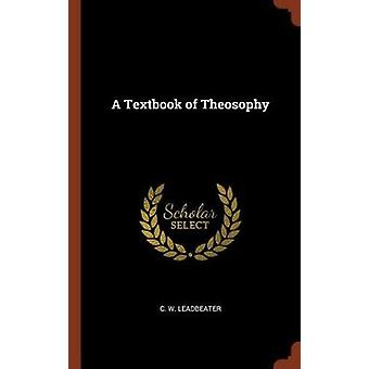 A Textbook of Theosophy by Leadbeater & C. W.