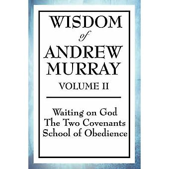 Wisdom of Andrew Murray Volume II Waiting on God the Two Covenants School of Obedience by Murray & Andrew