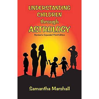 Understanding Children Through Astrology by Marshall & Samantha