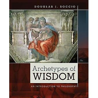Archetypes of Wisdom  An Introduction to Philosophy by Douglas J Soccio