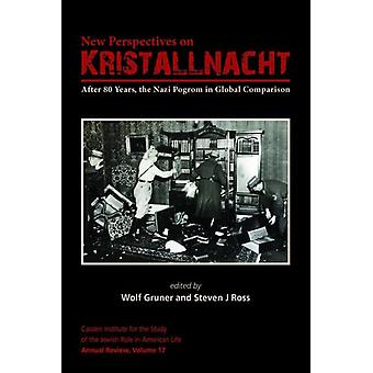 New Perspectives on Kristallnacht  After 80 Years the Nazi Pogrom in Global Comparison by Edited by Steven J Ross & Edited by Wolf Gruner
