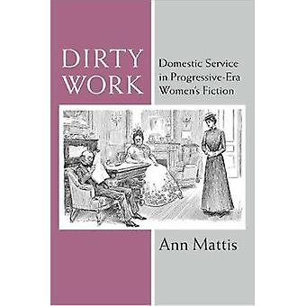 Dirty Work - Domestic Service in Progressive-Era Women's Fiction by An