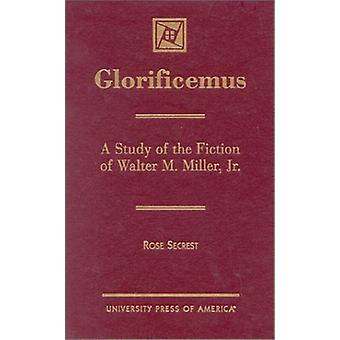 Glorificemus - A Study of the Fiction of Walter M. Miller - Jr. by Ros