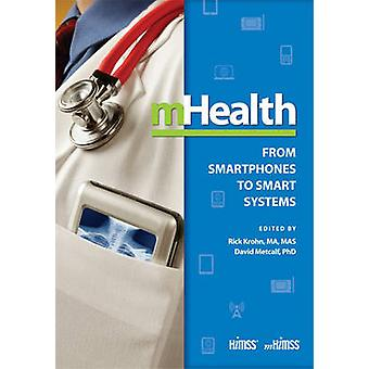 mHealth - From Smartphones to Smart Systems by Rick Krohn - David Metc