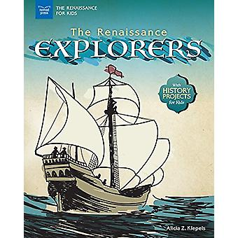 The Renaissance Explorers - With History Projects for Kids by Alicia Z