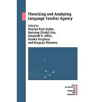 Theorizing and Analyzing Language Teacher Agency by Hayriye Kayi-Ayda