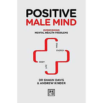 Positive Male Mind - Overcoming mental health problems by Shaun Davis