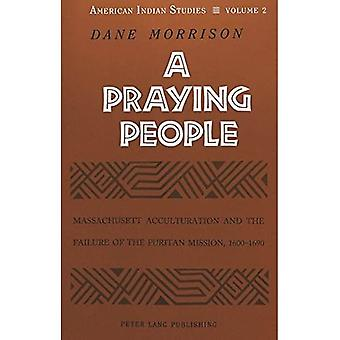 A Praying People: Massachusett Acculturation and the Failure of the Puritan Mission, 1600-1690 (American Indian...