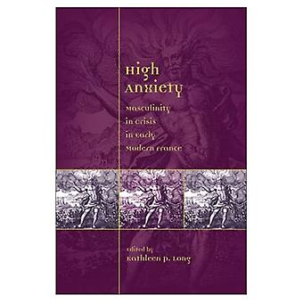 High Anxiety: Masculinity in Crisis in Early Modern France, Vol. 59