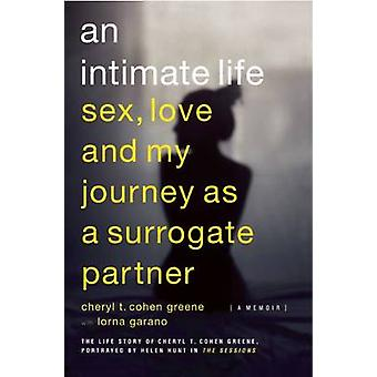 An Intimate Life - Sex - Love - and My Journey as a Surrogate Partner
