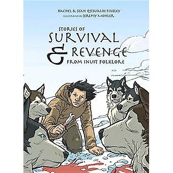 Stories of Survival & Revenge - From Inuit Folklore by Rachel Qitsuali